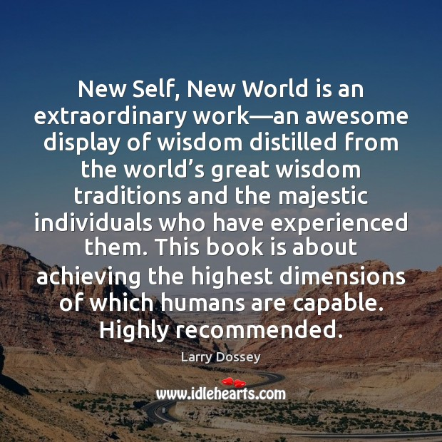 New Self, New World is an extraordinary work—an awesome display of Larry Dossey Picture Quote