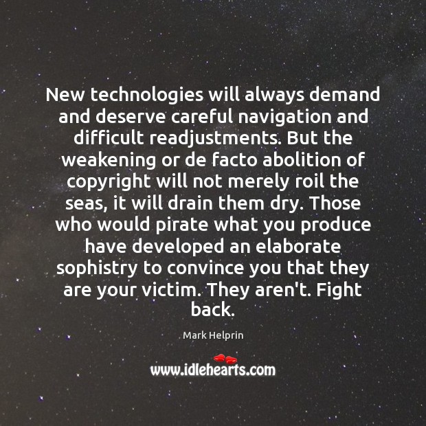 New technologies will always demand and deserve careful navigation and difficult readjustments. Image