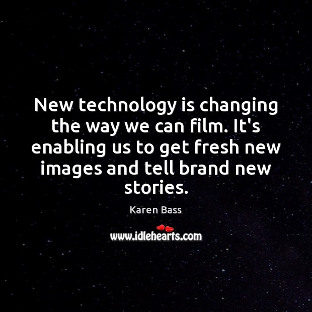 New technology is changing the way we can film. It's enabling us Technology Quotes Image