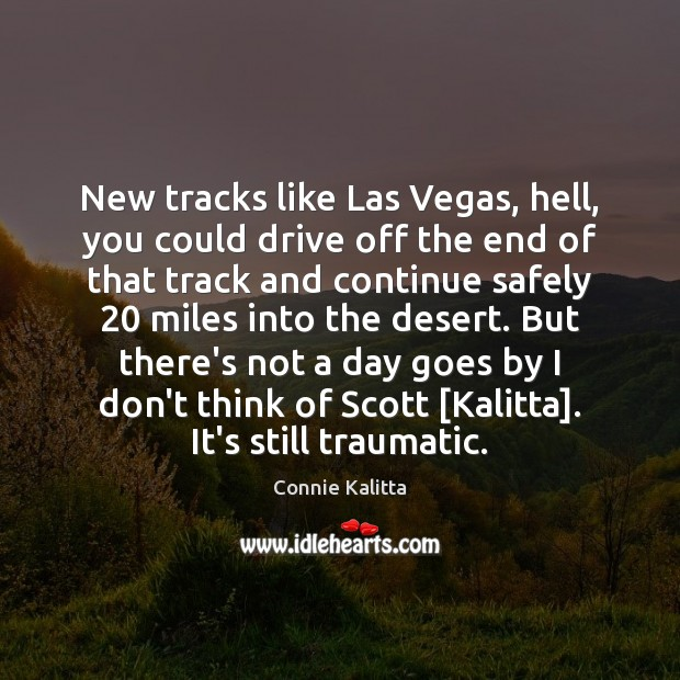 New tracks like Las Vegas, hell, you could drive off the end Image
