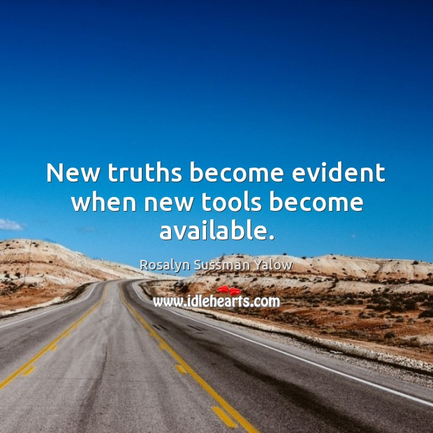Image, New truths become evident when new tools become available.