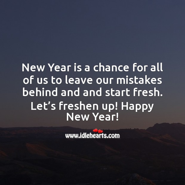 New Year is a chance for all of us to leave our mistakes behind and and start fresh. New Year Quotes Image