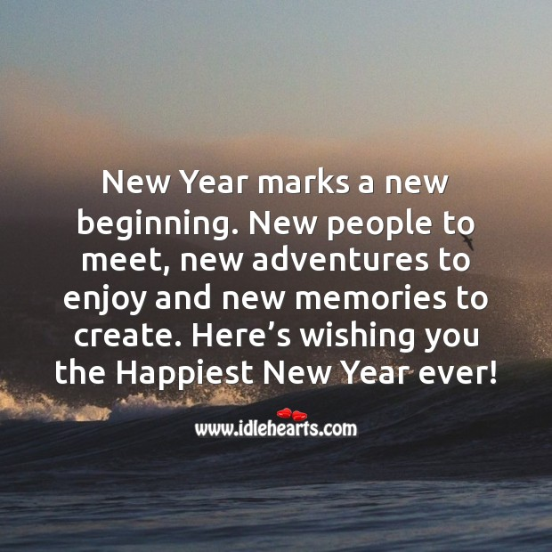 New Year marks a new beginning. New people to meet, new adventures to enjoy and new memories to create. New Year Quotes Image