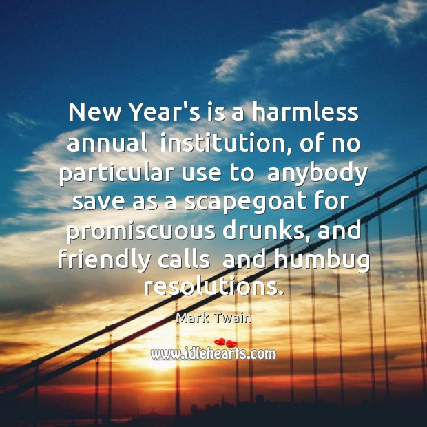 Image, New Year's is a harmless annual  institution, of no particular use to