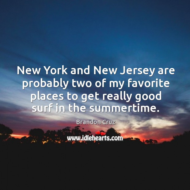 Image, New york and new jersey are probably two of my favorite places to get really good surf in the summertime.