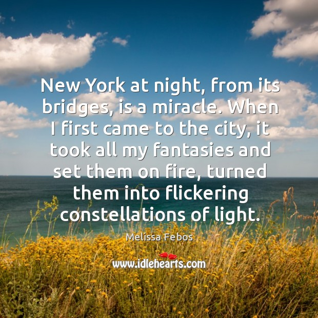 Image, New York at night, from its bridges, is a miracle. When I