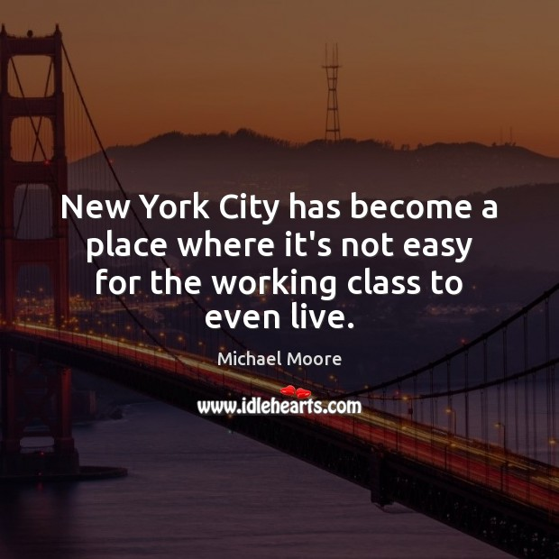 New York City has become a place where it's not easy for the working class to even live. Image