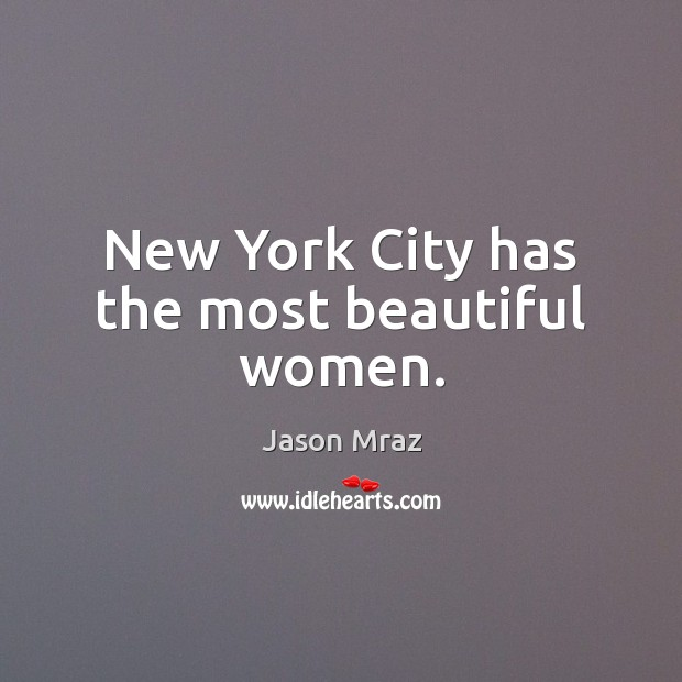 New York City has the most beautiful women. Image