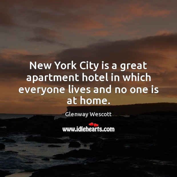 Image, New York City is a great apartment hotel in which everyone lives and no one is at home.