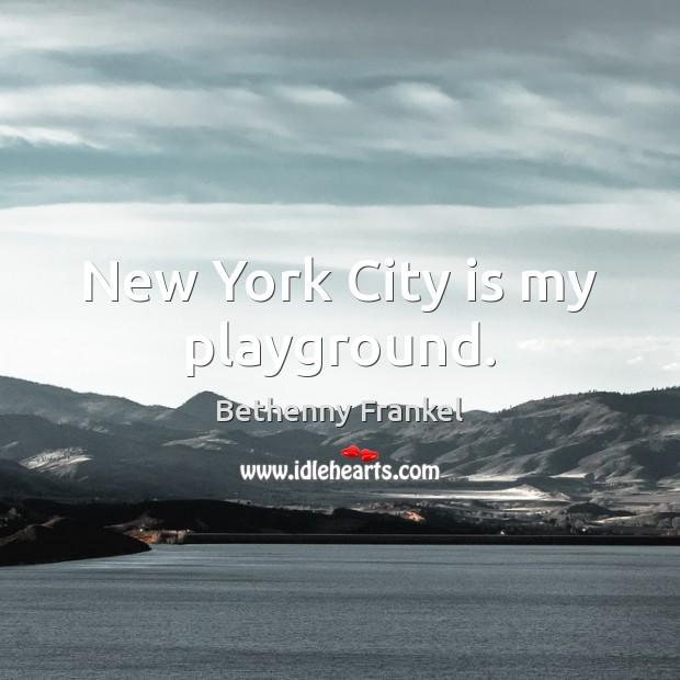 Image, New York City is my playground.