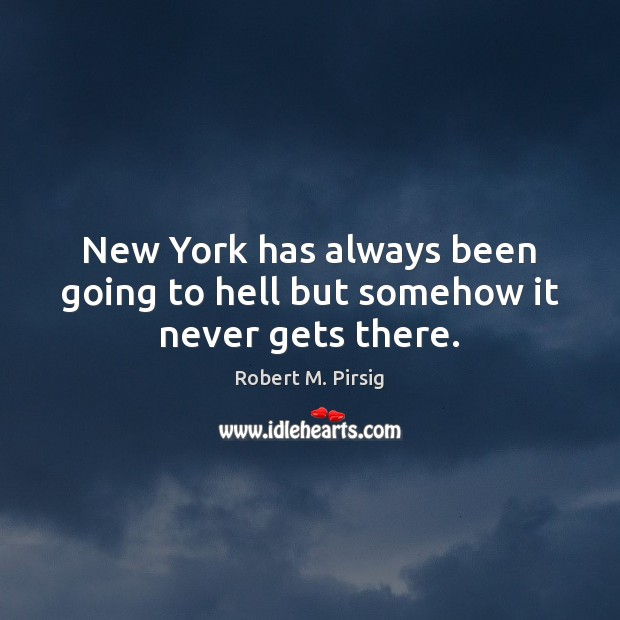 Image, New York has always been going to hell but somehow it never gets there.
