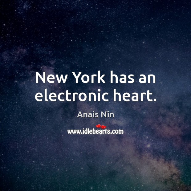 New York has an electronic heart. Anais Nin Picture Quote