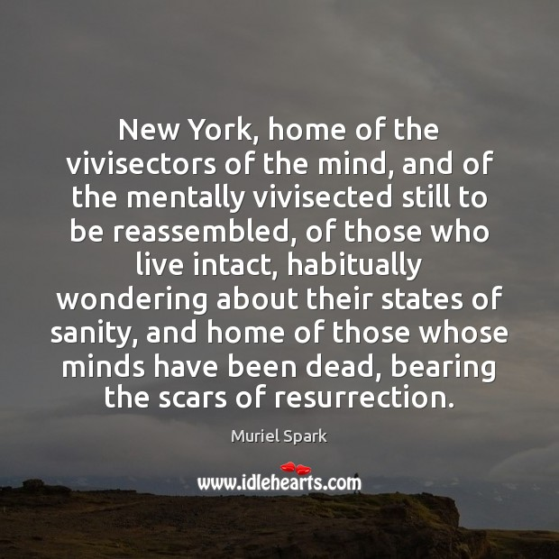 New York, home of the vivisectors of the mind, and of the Muriel Spark Picture Quote