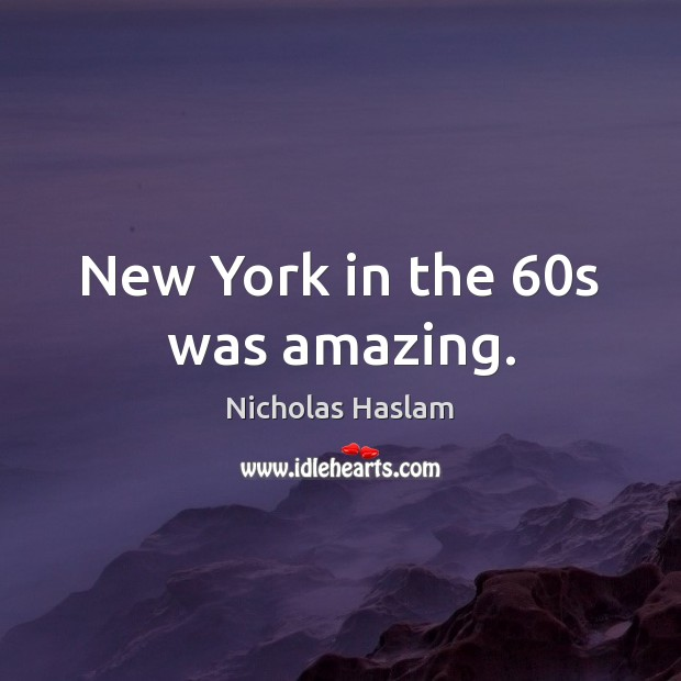 New York in the 60s was amazing. Image