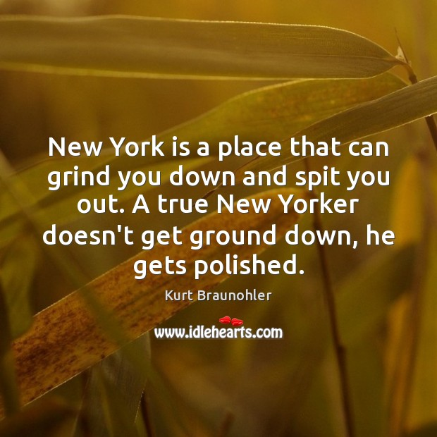 New York is a place that can grind you down and spit Image
