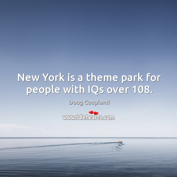 New york is a theme park for people with iqs over 108. Image