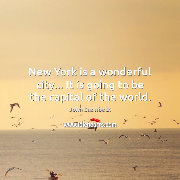 New York is a wonderful city… It is going to be the capital of the world. Image