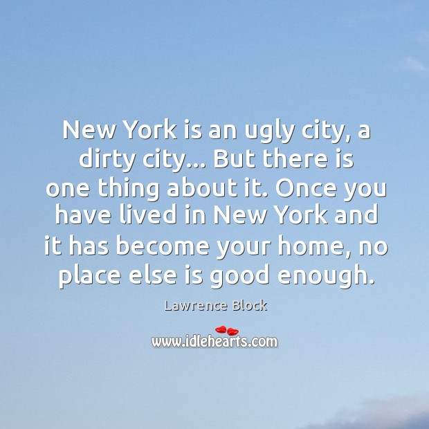 New York is an ugly city, a dirty city… But there is Lawrence Block Picture Quote