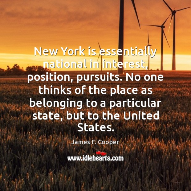 New York is essentially national in interest, position, pursuits. No one thinks Image