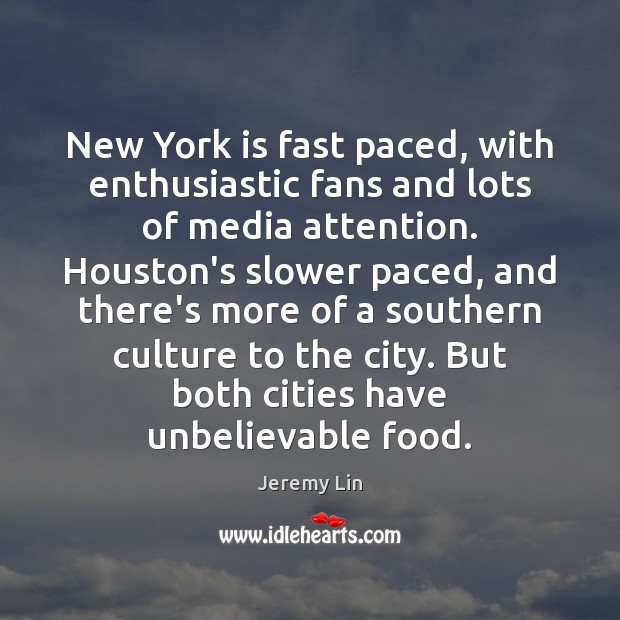 Image, New York is fast paced, with enthusiastic fans and lots of media