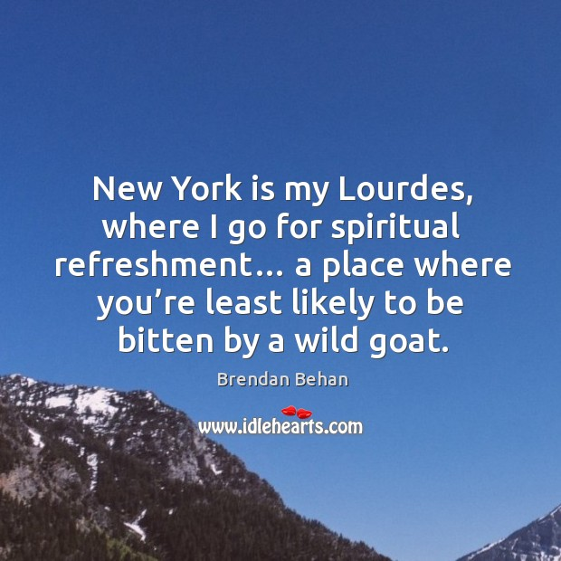 New york is my lourdes, where I go for spiritual refreshment… a place where you're Image