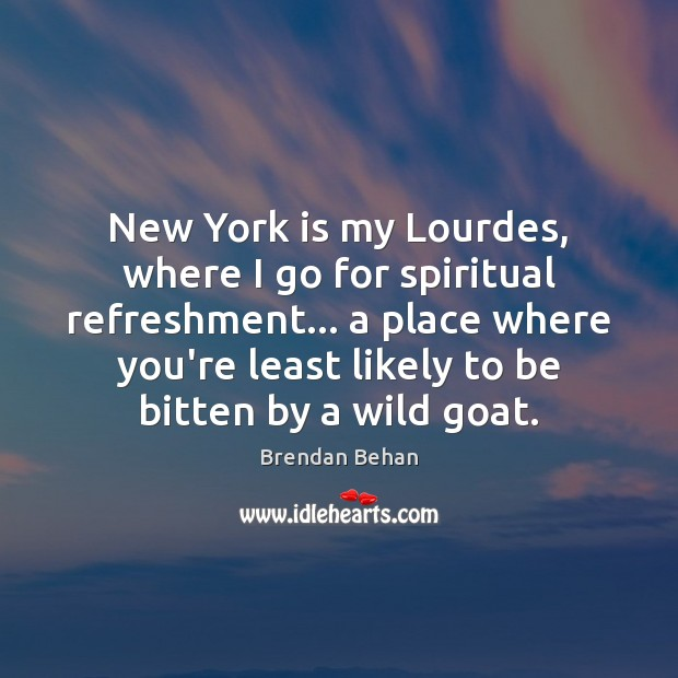 Image, New York is my Lourdes, where I go for spiritual refreshment… a