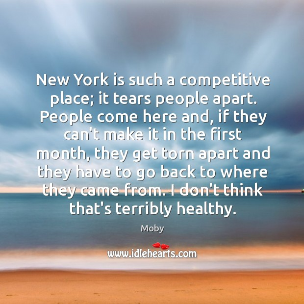Image, New York is such a competitive place; it tears people apart. People