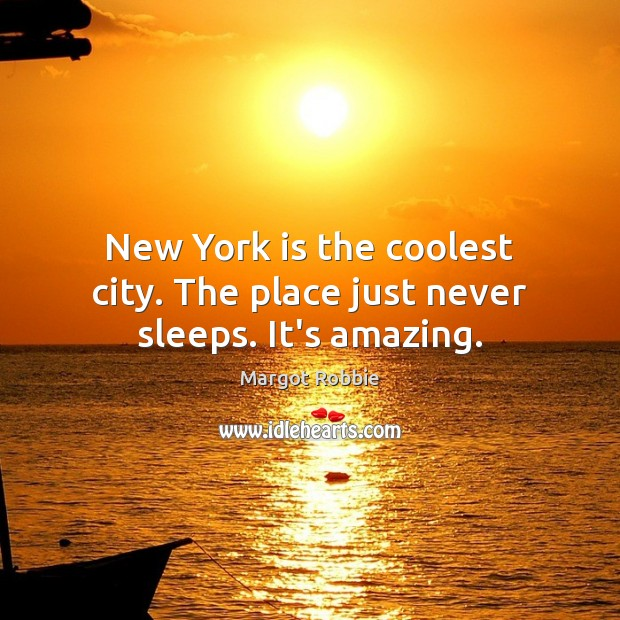 New York is the coolest city. The place just never sleeps. It's amazing. Image