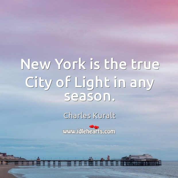 New York is the true City of Light in any season. Charles Kuralt Picture Quote