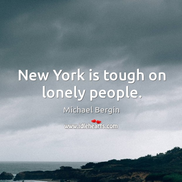 New york is tough on lonely people. Image