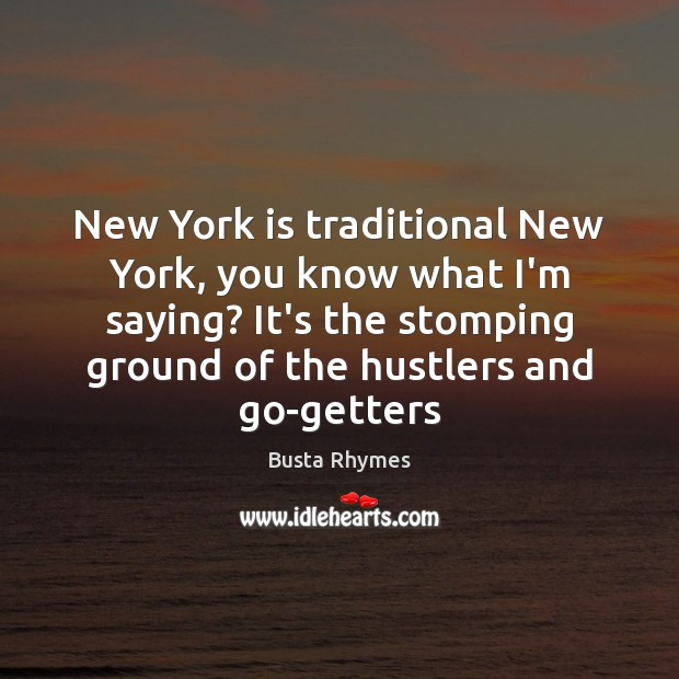 New York is traditional New York, you know what I'm saying? It's Image