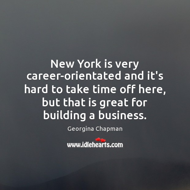 New York is very career-orientated and it's hard to take time off Image