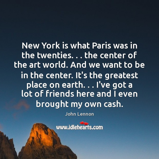 New York is what Paris was in the twenties. . . the center of Image