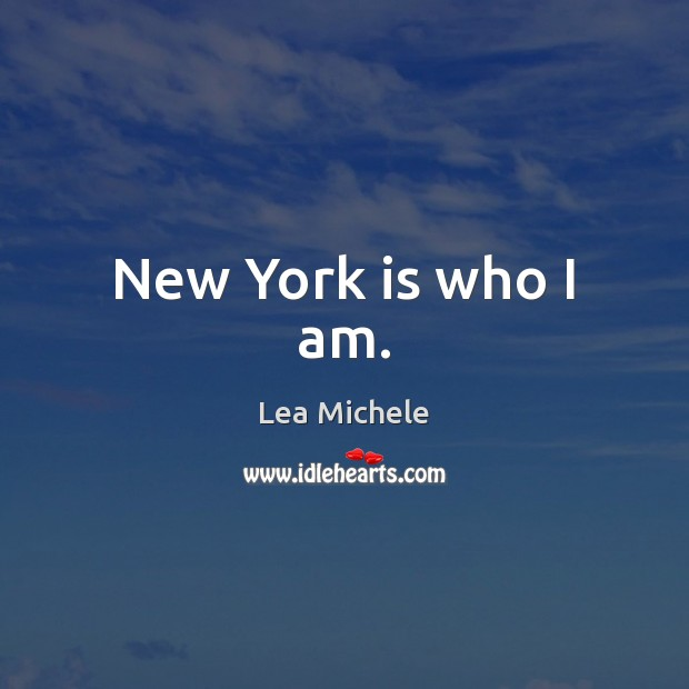 Lea Michele Picture Quote image saying: New York is who I am.