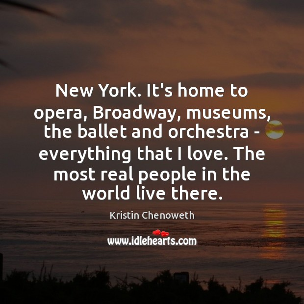 New York. It's home to opera, Broadway, museums, the ballet and orchestra Image