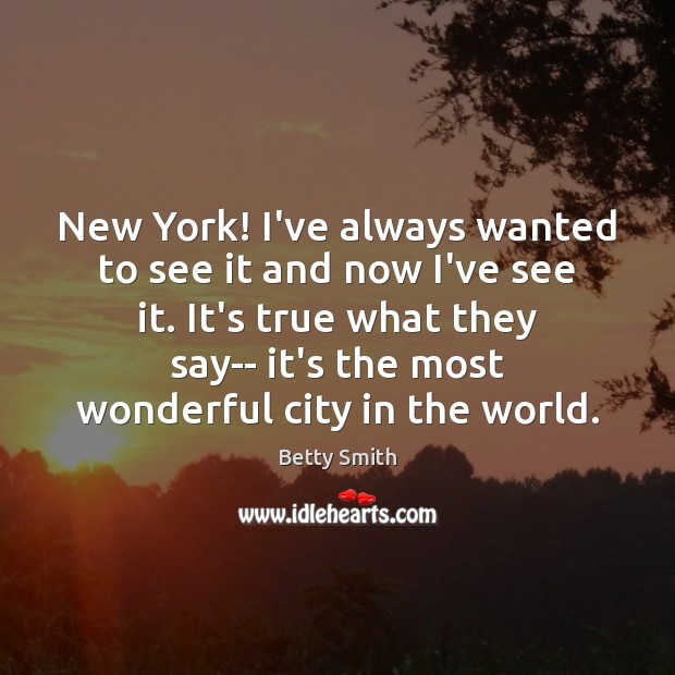New York! I've always wanted to see it and now I've see Betty Smith Picture Quote