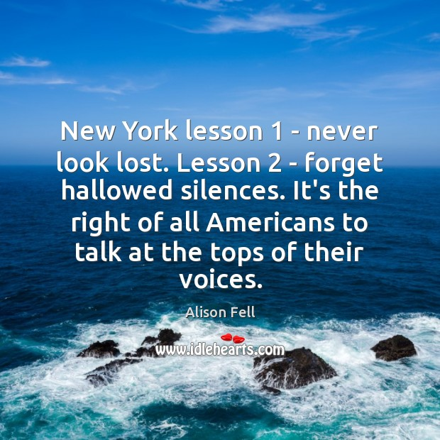 Image, New York lesson 1 – never look lost. Lesson 2 – forget hallowed silences.