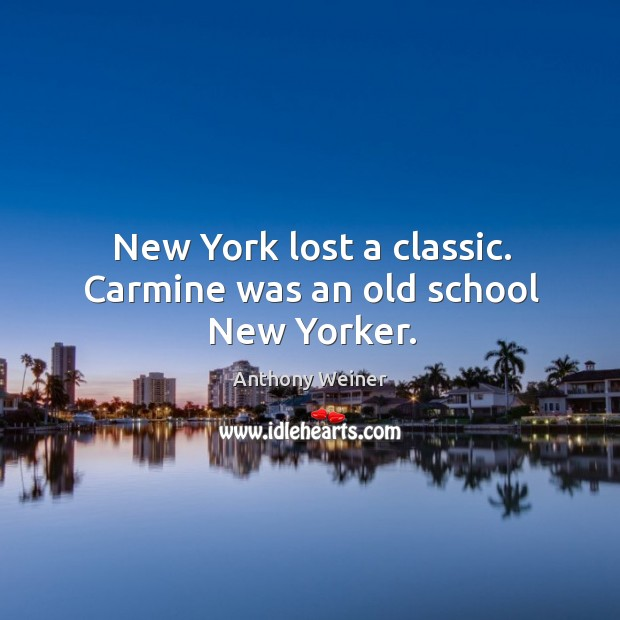 New york lost a classic. Carmine was an old school new yorker. Image