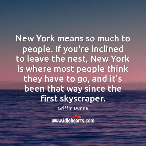 New York means so much to people. If you're inclined to leave Image