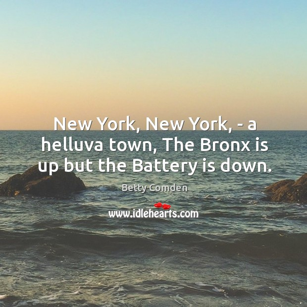 New York, New York, – a helluva town, The Bronx is up but the Battery is down. Image