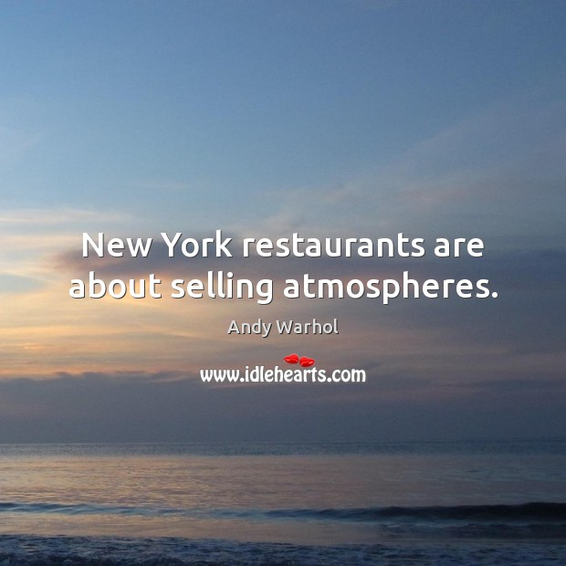 Image, New York restaurants are about selling atmospheres.