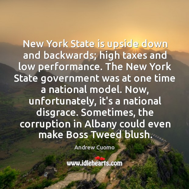 New York State is upside down and backwards; high taxes and low Andrew Cuomo Picture Quote