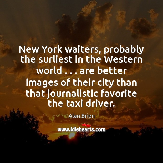 Image, New York waiters, probably the surliest in the Western world . . . are better