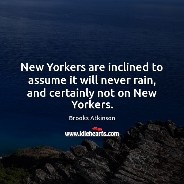 New Yorkers are inclined to assume it will never rain, and certainly not on New Yorkers. Image