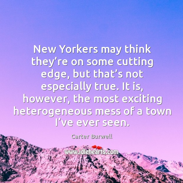 New yorkers may think they're on some cutting edge, but that's not especially true. Image