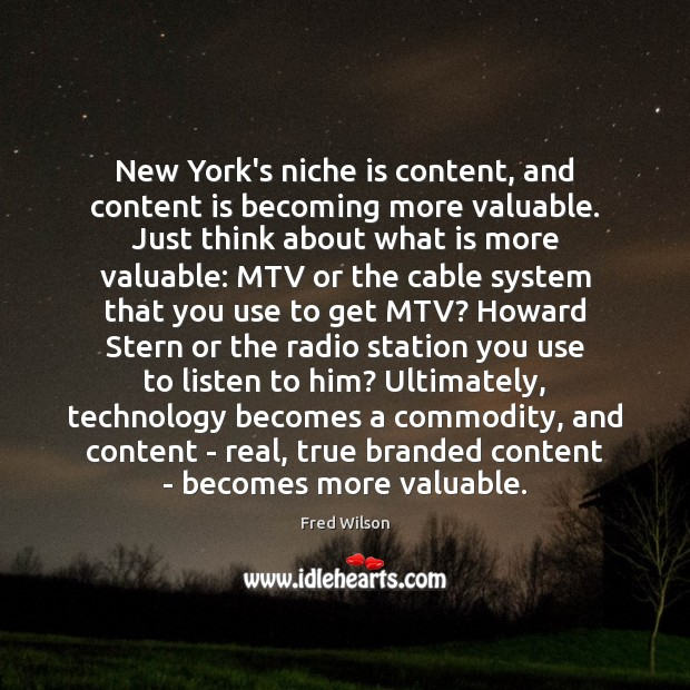 New York's niche is content, and content is becoming more valuable. Just Fred Wilson Picture Quote