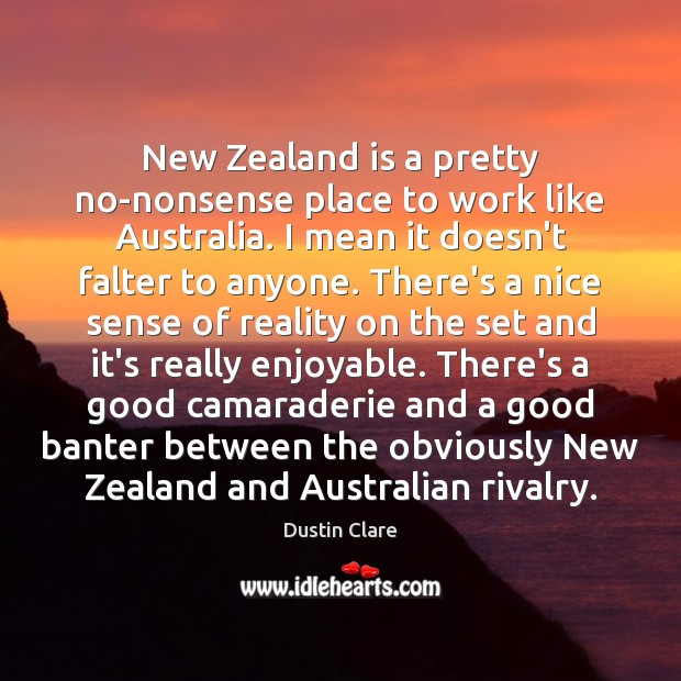New Zealand is a pretty no-nonsense place to work like Australia. I Image