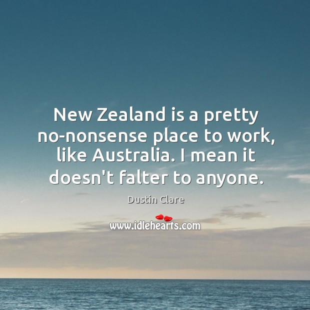 New Zealand is a pretty no-nonsense place to work, like Australia. I Image