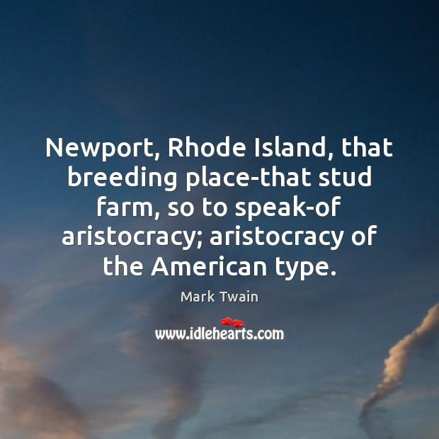 Image, Newport, Rhode Island, that breeding place-that stud farm, so to speak-of aristocracy;