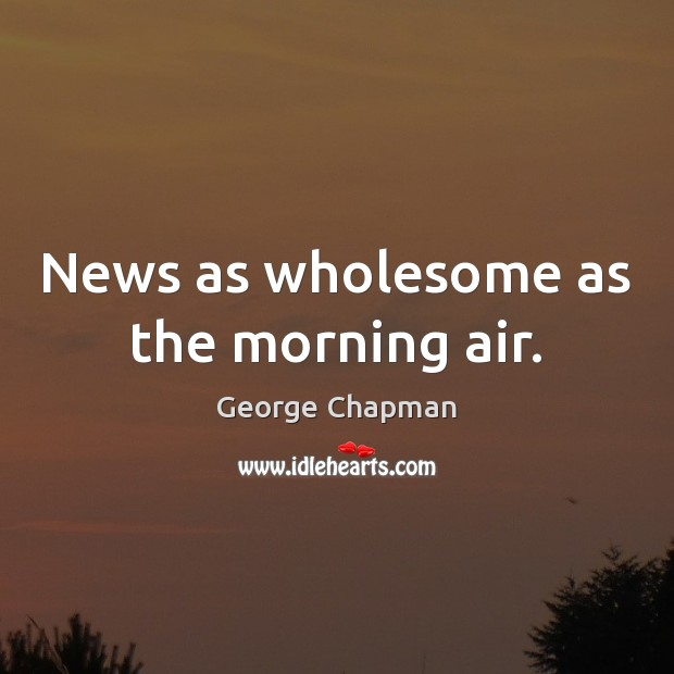 News as wholesome as the morning air. Image